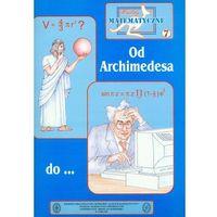 Miniatury Matematyczne Tomik 7 Od Archimedesa Do... (opr. miękka)