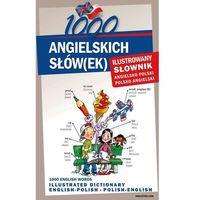 1000 angielskich słów(ek) Ilustrowany słownik angielsko polski polsko angielski (opr. twarda)