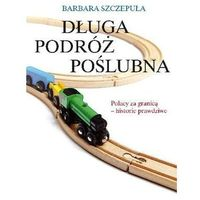 DŁUGA PODRÓŻ POŚLUBNA. POLACY ZA GRANICĄ - HISTORIE PRAWDZIWE (opr. miękka)