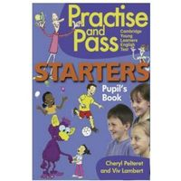 Practise and Pass. Starters. Pupil's Book (opr. broszurowa)
