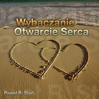 Wybaczanie - Otwarcie Serca (medytacja) [Audiobook]