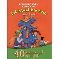 Słoń Trąbalski i Inne Wiersze Dziecięca Klasyka z Naklejkami (opr. miękka)