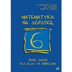 Matematyka na szóstkę Zbiór zadań dla klas I?III gimnazjum (opr. broszurowa)