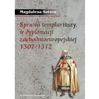Sprawa templariuszy w dyplomacji zachodnioeuropejskiej 1307-1312 (opr. miękka)