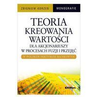 Teoria kreowania wartości dla akcjonariuszy w procesach fuzji i przejęć w polskim sektorze bankowym (opr. miękka)