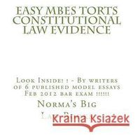 Easy Mbes Torts Constitutional Law Evidence: Look Inside! ! - By Writers of 6 Published Model Essays Feb 2012 Bar Exam !!!!!!