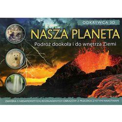 Odkrywca 3D Nasza planeta. - Dostępne od: 2013-10-29 (opr. twarda)