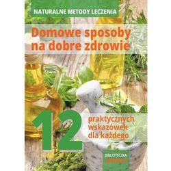 Naturalne metody leczenia – domowe sposoby na dobre zdrowie - PDF