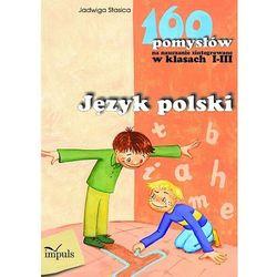 Język polski 160 pomysłów na nauczanie zintegrowane w klasach 1-3 (opr. miękka)