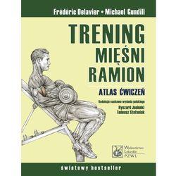 Trening mięśni i ramion Atlas ćwiczeń. (opr. twarda)
