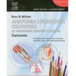 Ross & Wilson Anatomia i fizjologia człowieka w warunkach zdrowia i choroby ćwiczenia