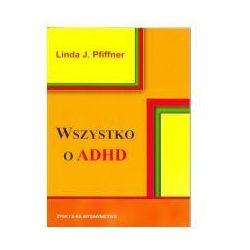 Wszystko o ADHD WYPRZEDAŻ - Publikacje wydane przed 2011 rokiem z atrakcyjnymi RABATAMI 30-50%! Środki w stanie idealnym!