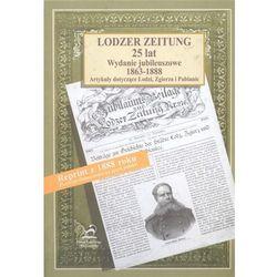 Lodzer Zeitung. 25 lat. Wydanie jubileuszowe 1863-1888. Artykuły dotyczące Łodzi, Zgierza i Pabianic (opr. twarda)