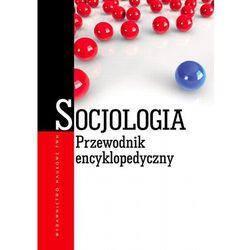 Socjologia. Przewodnik encyklopedyczny.