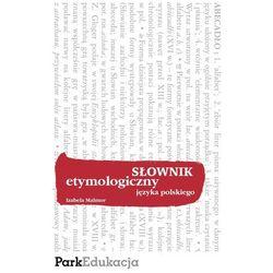 SŁOWNIK ETYMOLOGICZNY JĘZYKA POLSKIEGO (opr. miękka)