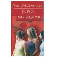 BLISCY NIEZNAJOMI Anna Onichimowska (opr. miękka)