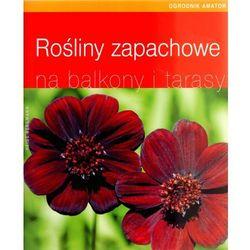 Rośliny zapachowe na balkony i tarasy (opr. miękka)