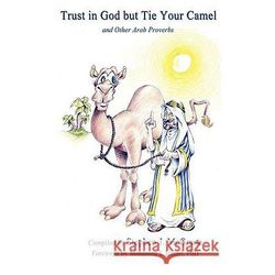 Trust in God But Tie Your Camel and Other Arab Proverbs
