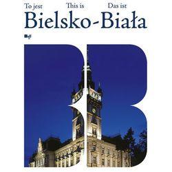 To Jest Bielsko-Biała (opr. twarda)