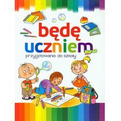 Będę uczniem. Przygotowanie do szkoły (opr. broszurowa)