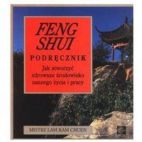 Feng Shui. Podręcznik. Jak stworzyć zdrowsze środowisko naszego życia i pracy.