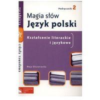 Język polski, klasa 2, Magia słów podręcznik, Kszt.lit.i jęz.Zasadnicze Szkoły Zawodowe, PWN