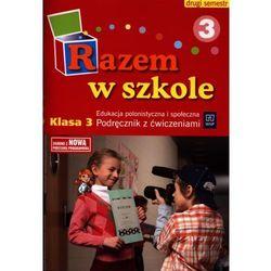 Razem w szkole. Klasa 3. Szkoła podstawowa. Edukacja polonistyczna i społeczna. Podręcznik z ćwiczeniami cz. 3 (opr. miękka)