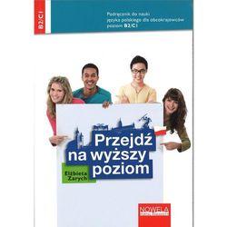 Przejdź na wyższy poziom. Podręcznik do nauki języka polskiego dla obcokrajowców dla poziomu B2/C1 (opr. miękka)