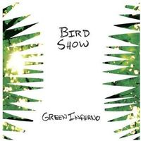 Bird Show - Green Inferno