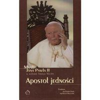 Apostoł jedności. Myśli Jana Pawła II w wyborze Jerzego Klechty - Jerzy Klechta (opr. twarda)