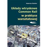 Układy wtryskowe Common Rail w praktyce warsztatowej (opr. miękka)