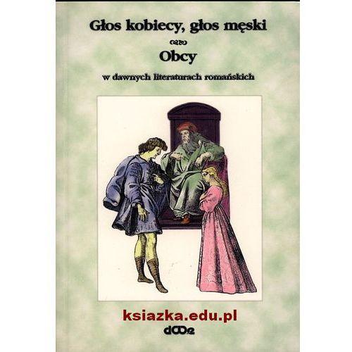 Głos kobiecy, głos męski Obcy w dawnych literaturach romańskich (opr. miękka)