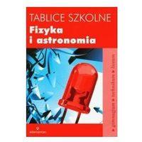 TABLICE SZKOLNE. FIZYKA I ASTRONOMIA (opr. miękka)