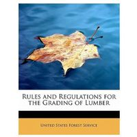 Rules and Regulations for the Grading of Lumber