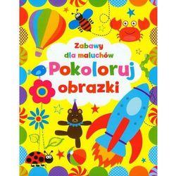 Pokoloruj obrazki. Zabawy dla maluchów (opr. broszurowa)