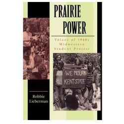 Prairie Power Vo I C E S O F 1 9 6 0 S M I D W E S T E R N S T U D E N T P R O T E S T (PB)