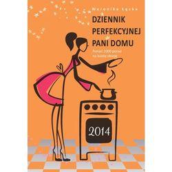 Dziennik perfekcyjnej pani domu 2014. Ponad 1000 porad na każdą okazję