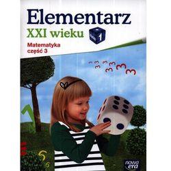 Elementarz Xxi Wieku 1 Matematyka Ćwiczenia Część 3 (opr. miękka)