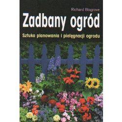 Zadbany ogród Sztuka planowania i pielęgnacji ogrodu (opr. miękka)