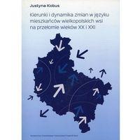 Kierunki i dynamika zmian w języku mieszkańców wielkopolskich wsi na przełomie wieków XX i XXI - Justyna Kobus