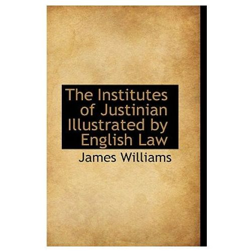 Institutes of Justinian Illustrated by English Law