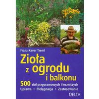 Zioła z ogrodu i balkonu 500 ziół przyprawowych i leczniczniczych (opr. miękka)
