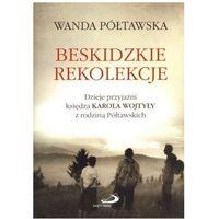 Beskidzkie rekolekcje. Dzieje przyjaźni księdza Karola Wojtyły z rodziną Półtawskich (opr. miękka)