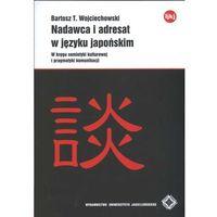 Nadawca i adresat w języku japońskim W kręgu semiotyki ... (opr. miękka)