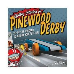 Getting Started in Pinewood Derby Step-by-step Workbook to Building Your First Car