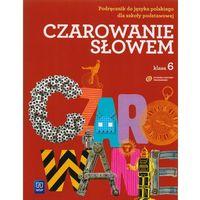 Język polski SP KL 6 Podręcznik. Czarowanie słowem (2014)