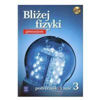 Bliżej fizyki. Gimnazjum, część 3. Fizyka. Podręcznik (+CD) (opr. broszurowa)