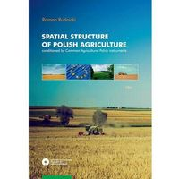 Spatial structure of Polish agriculture conditioned by Common Agriculture Policy instruments - Roman Rudnicki - ebook