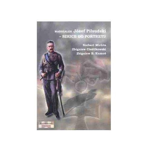 Marszałek Józef Piłsudski - Szkice do portretu - Zbigniew Cieślikowski, Norbert Michta, Zbigniew Kumoś (opr. miękka)