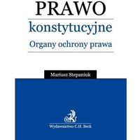 Prawo konstytucyjne. Organy ochrony prawnej (opr. miękka)